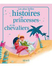 Les plus belles histoires de princesses et de chevaliers