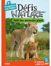 Défis nature - Premières lectures - Petit lion deviendra grand