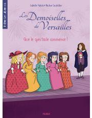 Les demoiselles de Versailles - Tome 2 - Que le spectacle commence !