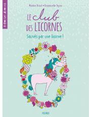 Le club des licornes - Tome 2 - Sauvés par une licorne !